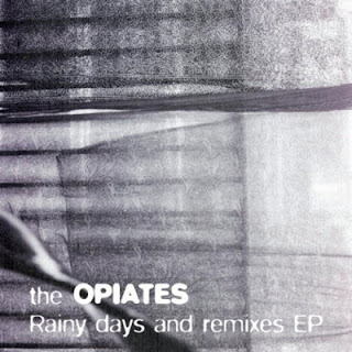 Opiates: Rainy Days And Remixes